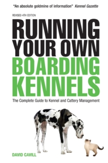 Running Your Own Boarding Kennels : The Complete Guide to Kennel and Cattery Management, Paperback