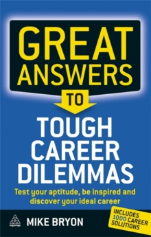 Great Answers to Tough Career Dilemmas : Test Your Aptitude, Be Inspired and Discover Your Ideal Career, Paperback Book