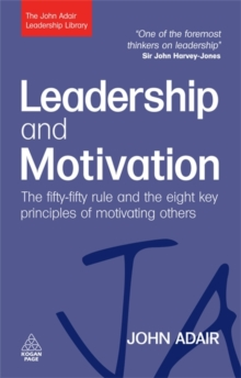 Leadership and Motivation : The Fifty-fifty Rule and the Eight Key Principles of Motivating Others, Paperback