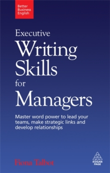 Executive Writing Skills for Managers : Master Word Power to Lead Your Teams, Make Strategic Links and Develop Relationships, Paperback
