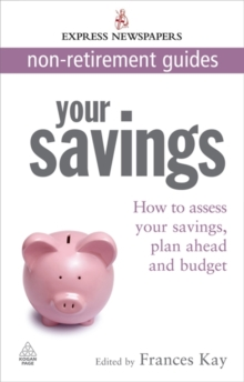 Your Savings : How to Assess Your Savings, Plan Ahead and Budget, Paperback