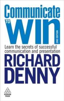 Communicate to Win : Learn the Secrets of Successful Communication and Presentation, Paperback