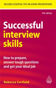 Successful Interview Skills : How to Prepare, Answer Tough Questions and Get Your Ideal Job, Paperback