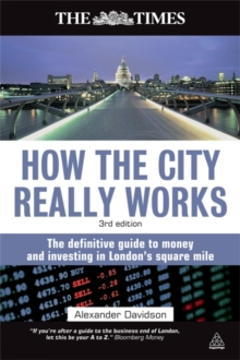 How the City Really Works : The Definitive Guide to Money and Investing in London's Square Mile, Paperback