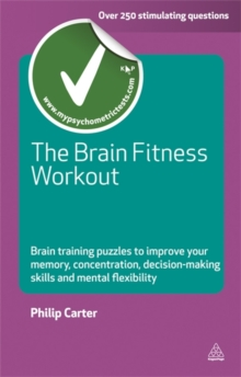 The Brain Fitness Workout : Brain Training Puzzles to Improve Your Memory, Concentration, Decision Making Skills and Mental Flexibility, Paperback