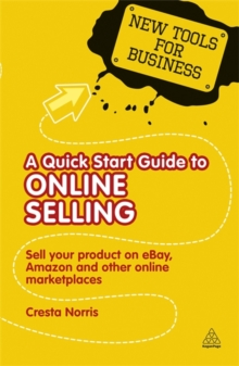 A Quick Start Guide to Online Selling : Sell Your Product on E-bay, Amazon and Other Online Market Places, Paperback Book