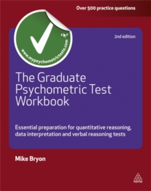 The Graduate Psychometric Test Workbook : Essential Preparation for Quantative Reasoning, Data Interpretation and Verbal Reasoning Tests, Paperback
