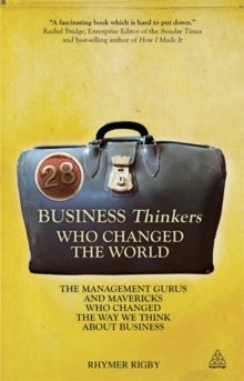 28 Business Thinkers Who Changed the World : The Management Gurus and Mavericks Who Changed the Way We Think About Business, Paperback