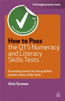 How to Pass the QTS Numeracy and Literacy Skills Tests : Essential Practice for the Qualified Teacher Status Skills Tests, Paperback