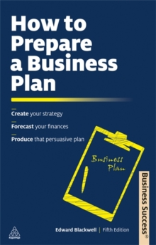 How to Prepare a Business Plan : Create Your Strategy; Forecast Your Finances; Produce That Persuasive Plan, Paperback