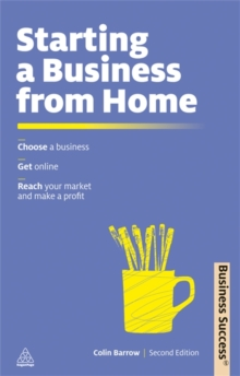 Starting a Business from Home : Choose a Business; Get Online; Reach Your Market and Make a Profit, Paperback