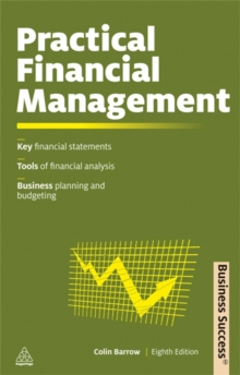 Practical Financial Management : Key Financial Statements Tools of Financial Analysis Business Planning and Budgeting, Paperback Book