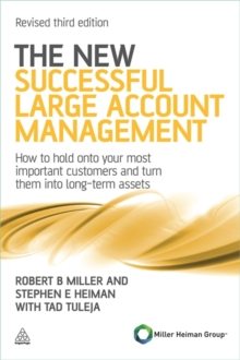 The New Successful Large Account Management : How to Hold Onto Your Most Important Customers and Turn Them into Long Term Assets, Paperback
