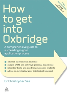 How to Get into Oxbridge : A Comprehensive Guide to Succeeding in Your Application Process, Paperback