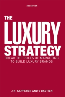 The Luxury Strategy : Break the Rules of Marketing to Build Luxury Brands, Hardback
