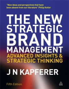 The New Strategic Brand Management : Advanced Insights and Strategic Thinking, Paperback