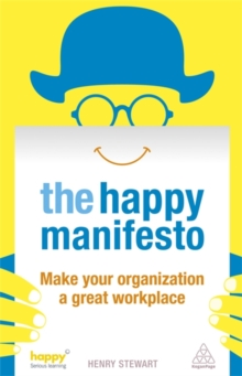 The Happy Manifesto : Make Your Organisation a Great Workplace, Paperback