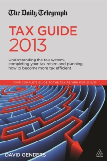 The Daily Telegraph Tax Guide : Understanding the Tax System, Completing Your Tax Return and Planning How to Become More Tax Efficient, Paperback