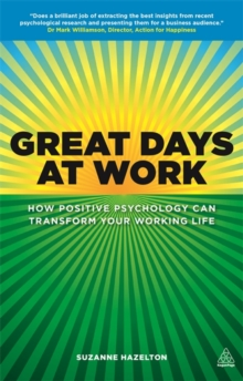 Great Days at Work : How Positive Psychology Can Transform Your Working Life, Paperback Book
