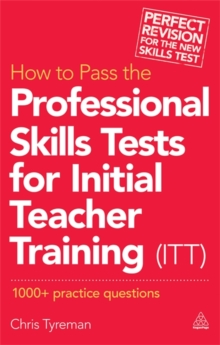 How to Pass the Professional Skills Tests for Initial Teacher Training (ITT) : 1000 + Practice Questions, Paperback