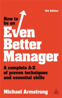 How to be an Even Better Manager : A Complete A-Z of Proven Techniques and Essential Skills, Paperback