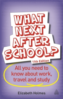 What Next After School? : All You Need to Know About Work, Travel and Study, Paperback