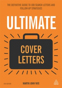 Ultimate Cover Letters : The Definitive Guide to Job Search Letters and Follow-Up Strategies, Paperback