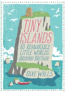 Tiny Islands : 60 Remarkable Little Worlds Around Britain, Paperback
