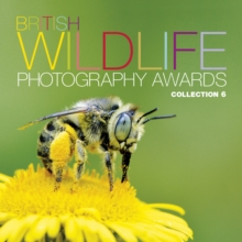 British Wildlife Photography Awards: Collection 6 : Collection 6, Hardback Book