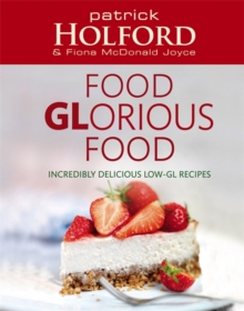 Food Glorious Food : Incredibly Delicious Low-GL Recipes, Paperback