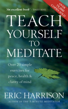 Teach Yourself to Meditate : Over 20 Exercises for Peace, Health and Clarity of Mind, Paperback