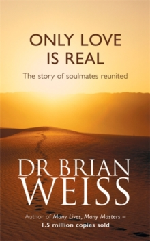 Only Love is Real : A Story of Soulmates Reunited, Paperback