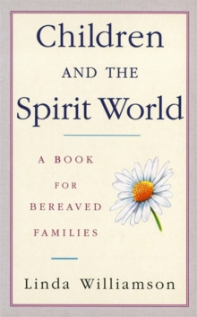 Children and the Spirit World : A Book for Bereaved Families, Paperback