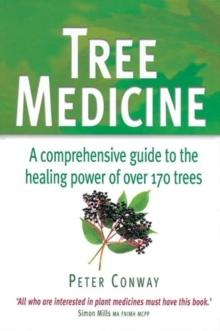 Tree Medicine : A Comprehensive Guide to the Healing Power of Over 170 Trees, Paperback