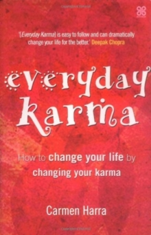 Everyday Karma : How to Change Your Life by Changing Your Karma, Paperback
