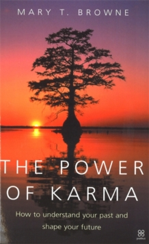 The Power Of Karma : How to understand your past and shape your future, Paperback Book