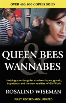 Queen Bees and Wannabes : Helping Your Daughter Survive Cliques, Gossip, Boyfriends and the New Realities of Girl World, Paperback Book