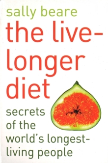 The Live-longer Diet : Secrets of the Worlds Longest-living People, Paperback Book