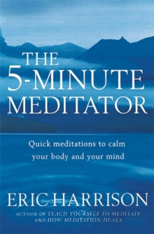 The 5 Minute Meditator : Quick Meditations to Calm Your Body and Your Mind, Paperback Book