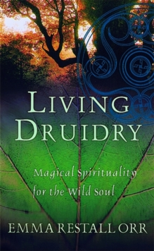 Living Druidry : Magical Spirituality for the Wild Soul, Paperback Book