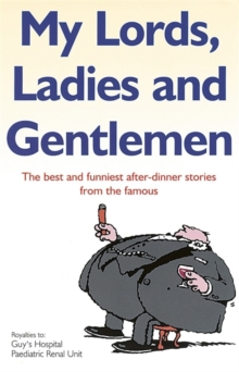 My Lords, Ladies and Gentlemen : The Best and Funniest After-dinner Stories from the Famous, Paperback Book