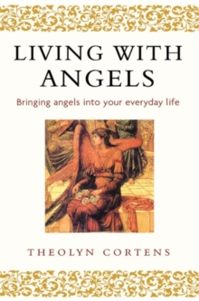 Living with Angels : Bringing Angels into Your Everyday Life, Paperback