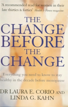The Change Before the Change : Everything You Need to Know to Stay Healthy in the Decade Before Menopause, Paperback