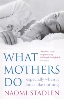 What Mothers Do : Especially When it Looks Like Nothing, Paperback
