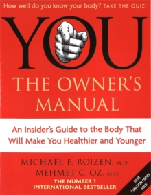 You - The Owner's Manual : An Insider's Guide to the Body That Will Make You Healthier and Younger, Paperback