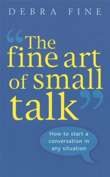 The Fine Art of Small Talk : How to Start a Conversation in Any Situation, Paperback