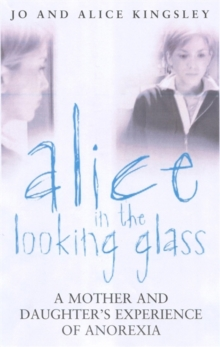 Alice in the Looking Glass : A Mother and Daughter's Experience of Anorexia, Paperback