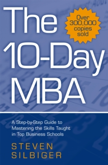 The 10-day MBA : A Step-by-Step Guide to Mastering the Skills Taught in Top Business Schools, Paperback Book
