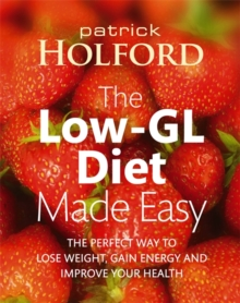 The Low-GL Diet Made Easy : The Perfect Way to Lose Weight, Gain Energy and Improve Your Health, Paperback