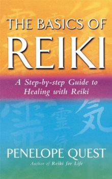 The Basics of Reiki : A Step-by-step Guide to Reiki Practice, Paperback